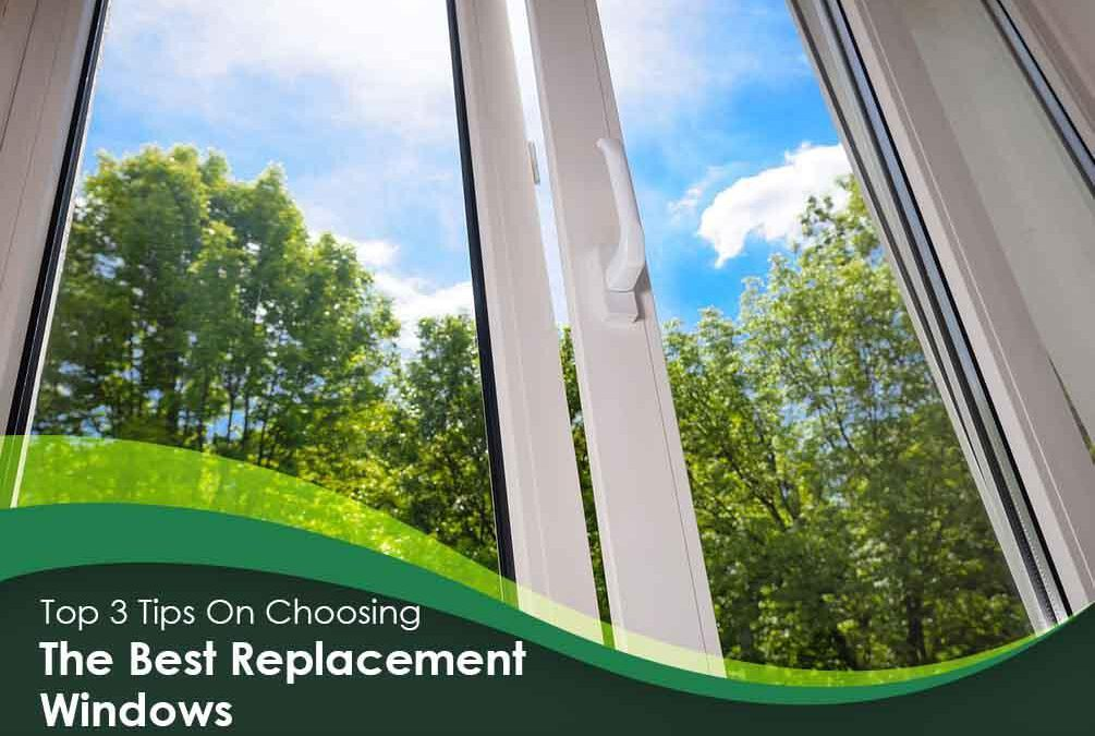 Top 3 Tips On Choosing The Best Replacement Windows